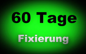 60 Tage Fixierung