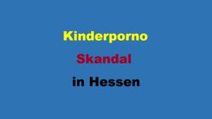 Kinderporno Skandal in Hessen