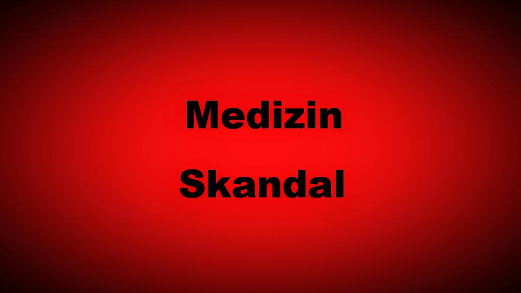Medizin Skandal