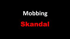 Mobbing-Skandal