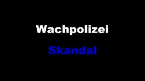 Wachpolizei-Skandal