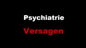 Psychiatrie-Versagen