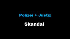 Polizei und Justiz Skandal