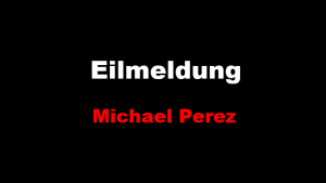 Eilmeldung Michael Perez