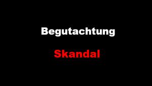 Begutachtung-Skandal