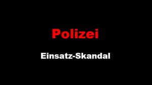 Polizei-Einsatz-Skandal