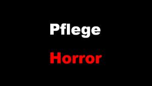 Pflege-Horror