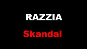 Razzia-Skandal