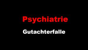 Psychiatrie Gutachterfalle