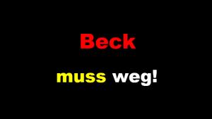 Beck muss weg
