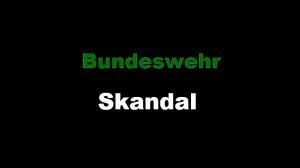 Bundeswehr Skandal