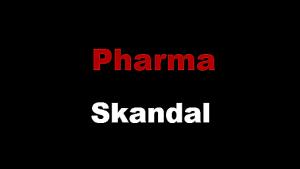 Pharma Skandal