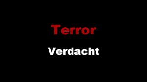 Terror Verdacht