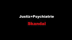 Justiz+Psychiatrie Skandal