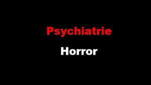 Psychiatrie Horror