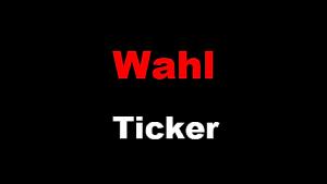 Wahl-Ticker