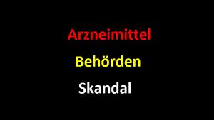 Arzneimittel Behörden Skandal