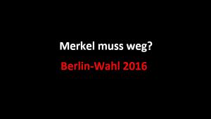 Merkel muss weg?