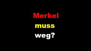 Merkel muss wegß