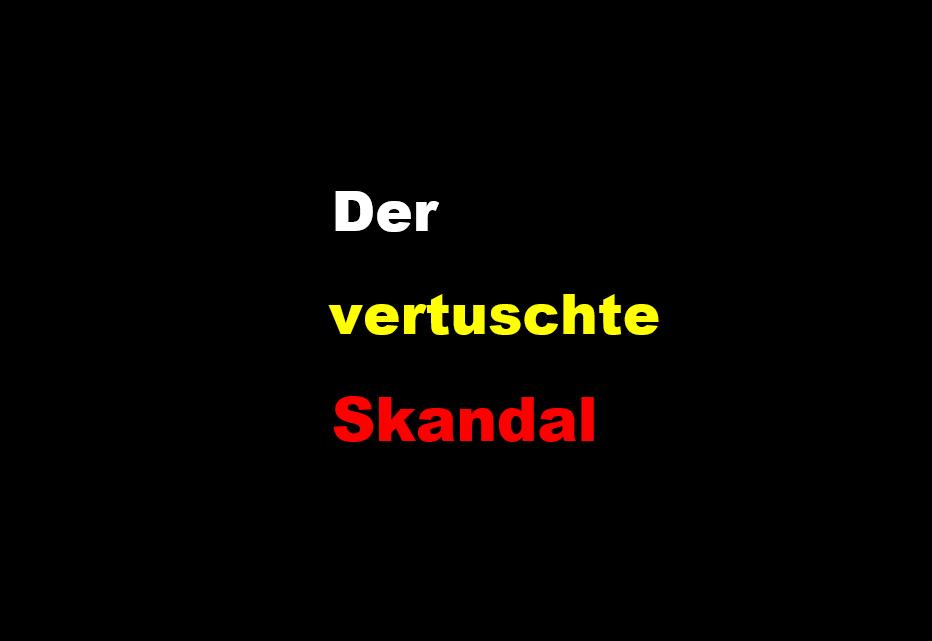 Der vertuschte Skandal