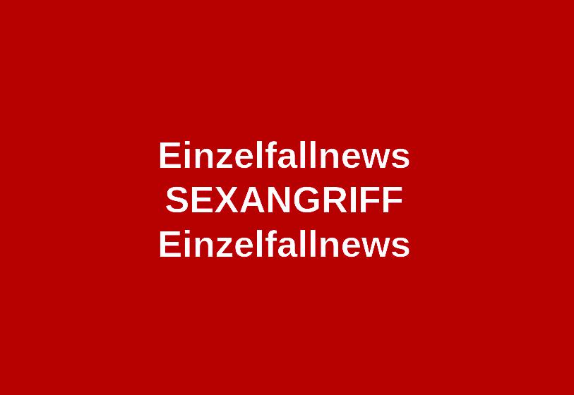 Einzelfallnews Sexangriff