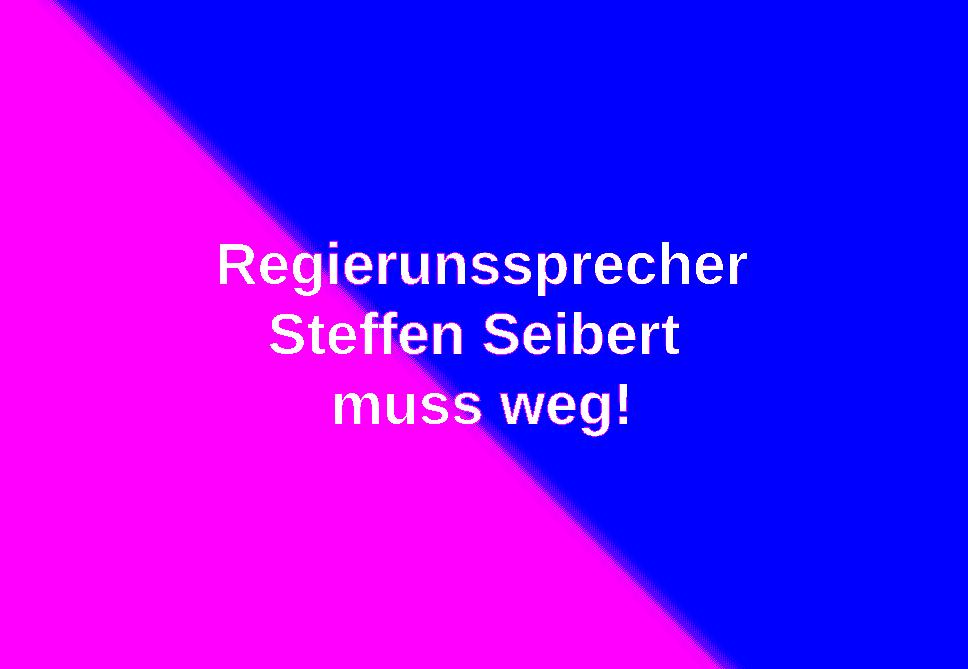 AfD Regierungssprecher Steffen Seibert muss weg!