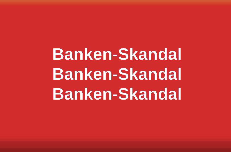 Banken-Skandal