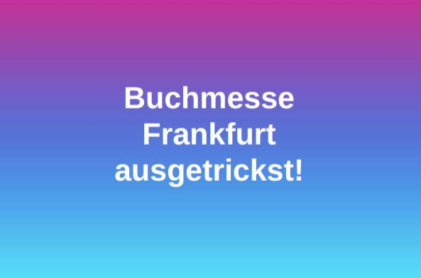 Buchmesse Frankfurt ausgetrickst!