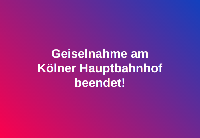 Geiselnahme am Kölner Hauptbahnhof beendet