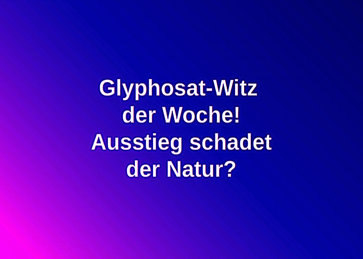 Glyphosat-Witz der Woche!