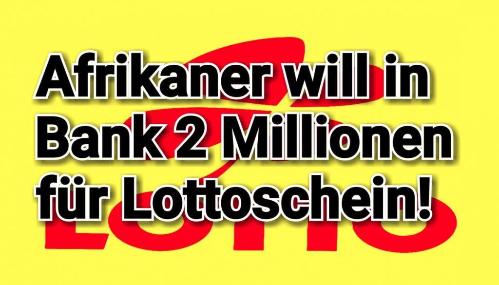 Hamburg: Afrikaner legt Lottoschein in Bank vor und will 2 Millionen! - Pressecop24.com